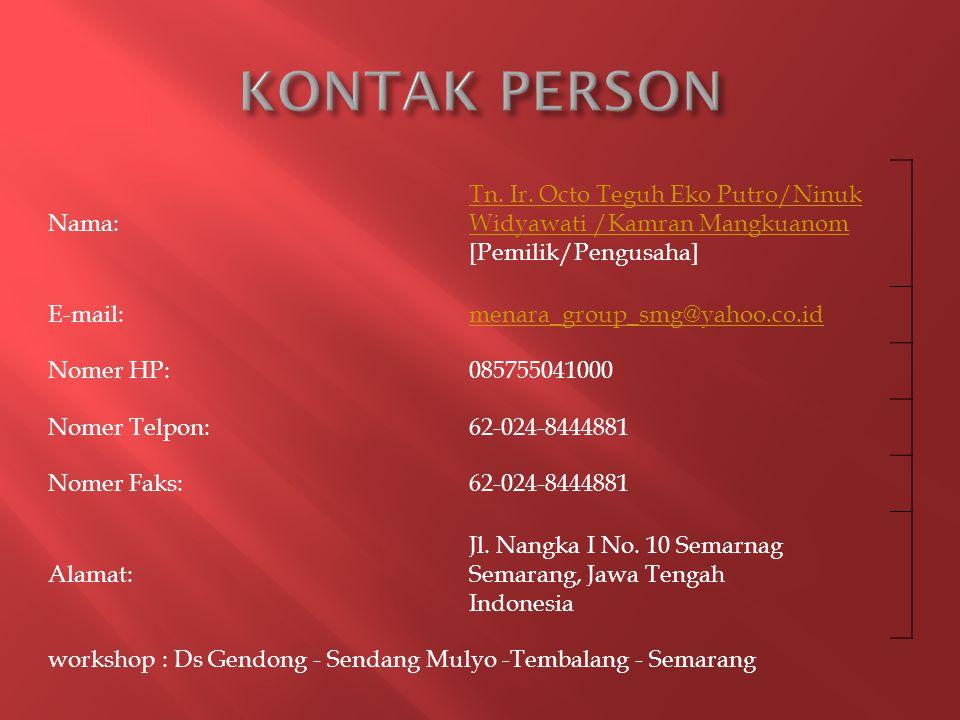 KONTAK PERSON Nama: Tn. Ir. Octo Teguh Eko Putro/Ninuk Widyawati /Kamran Mangkuanom [Pemilik/Pengusaha]